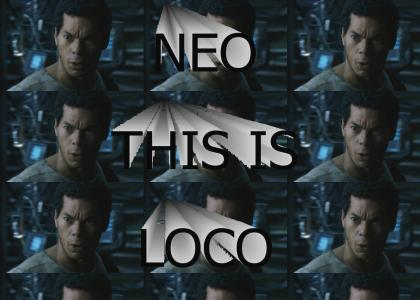 Neo This Is Loco!