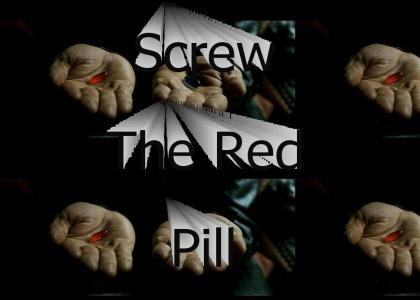 Screw The Red Pill