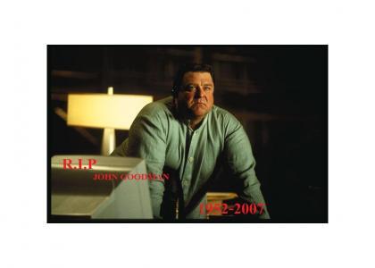 R.I.P JOHN GOODMAN 1952-2007