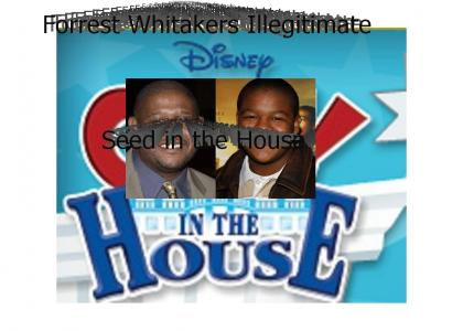 Forrest Whitaker's Illegitimate Seed in the House