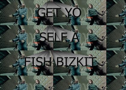 Got Yo Self A Fish Bizkit
