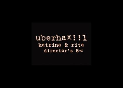 UBER HAX!!1 : The Katrina/Rita Saga : Directors Cut