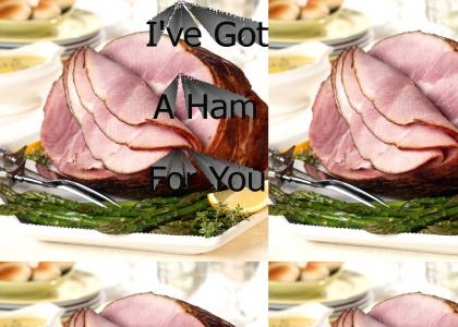 I got a ham for you