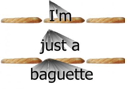 I'm just a baguette