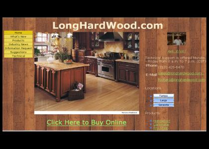 Long... hard... wood...