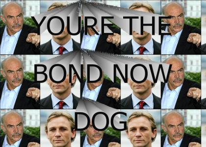 You're The Bond Now Dog