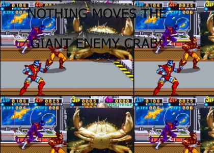 NOTHING MOVES THE GIANT ENEMY CRAB!