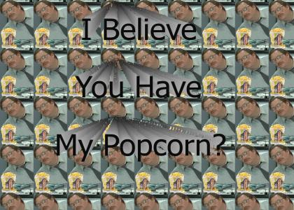 I Believe You Have My Popcorn?