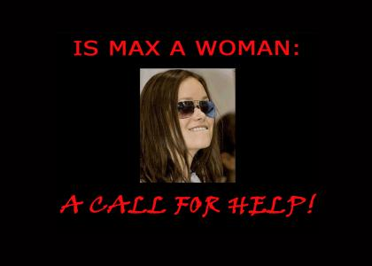 Is Max A Woman: Wanted: Somebody to Help!