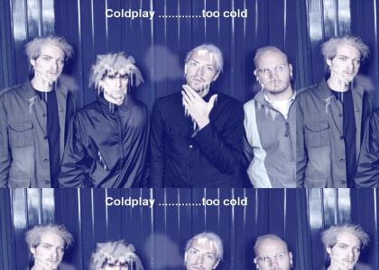 Coldplay .........too cold