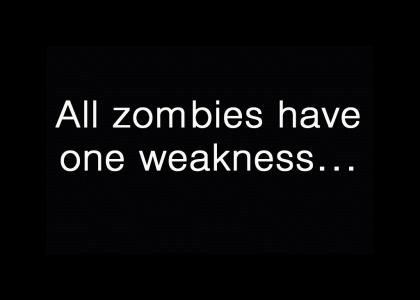 Zombies have one weakness...