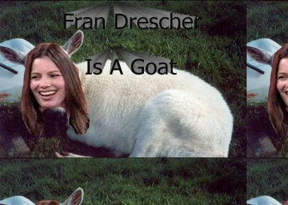 Fran Drescher is a goat.