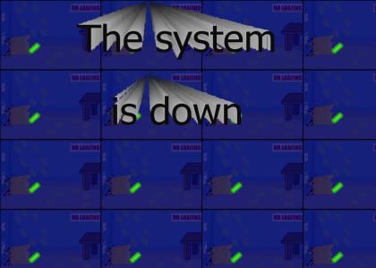 The System is Down, yo.