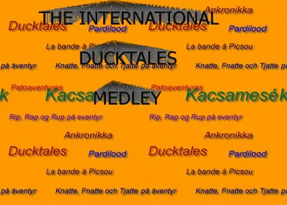 Presenting...the International Ducktales Medley