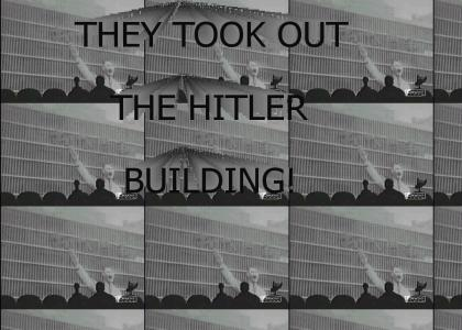 THEY TOOK OUT THE HITLER BUILDING!