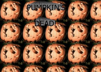 Pumpkin's Dead