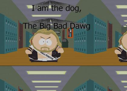 I am the dog, the big bad dog