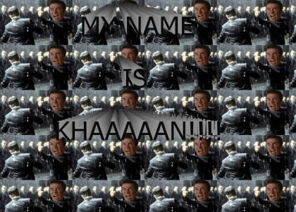 My name is.....KHAN!!!!