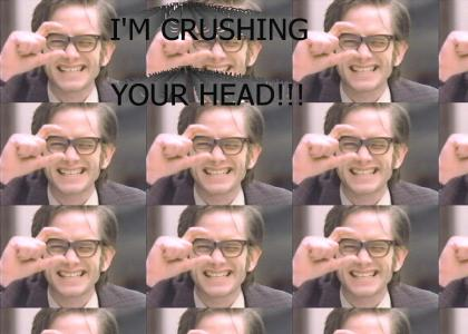 I'M CRUSHING YOUR HEAD!!