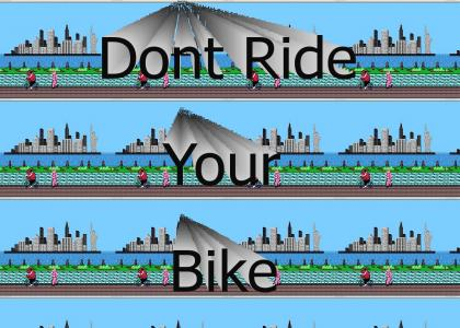 DON'T RIDE YOUR  BIKE