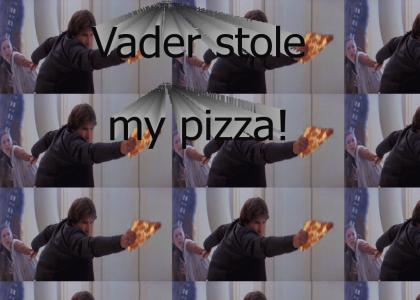 Vader stole my pizza!