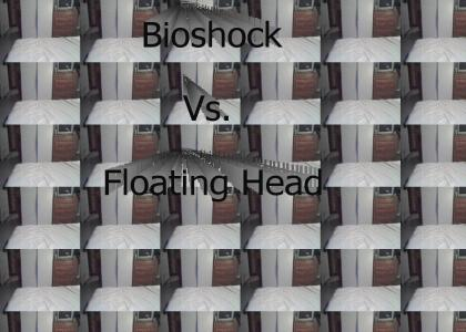 Bioshock vs. Floating Head