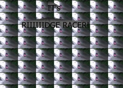 It's RIIIIIIIIDGE RACER!