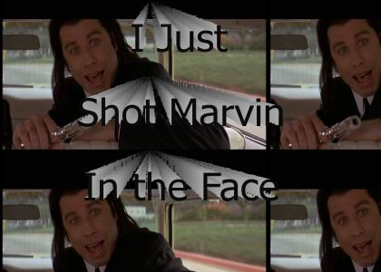 I Just Shot Marvin in the Face
