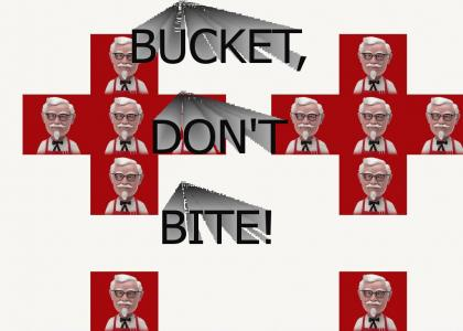 BUCKET, DON'T BITE!