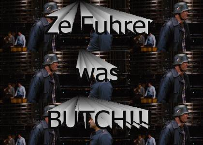 The Fuhrer was BUTCH!
