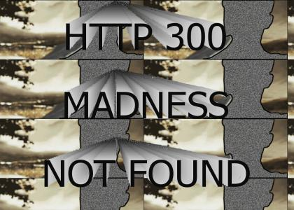 HTTP 300 MADNESS NOT FOUND