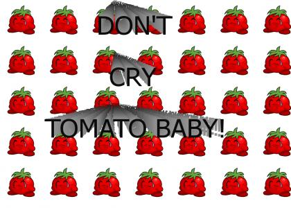 Don't Cry Tomato Baby