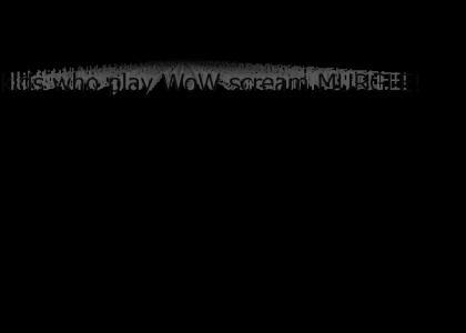 Kids who play WoW scream...