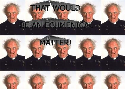That would be an ecumenical matter!