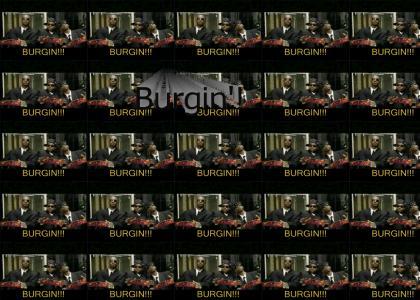 Burgin'!!!!!!