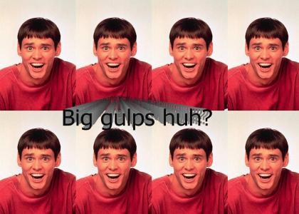 Whoa, Big Gulps huh?