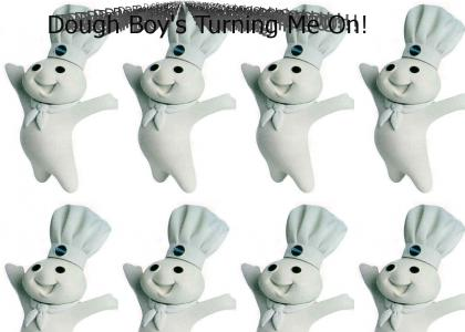 Dough Boy's Turning Me On
