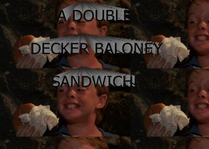 a double decker baloney sandwich!
