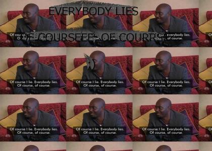 Everybody Lies! So it's okay!