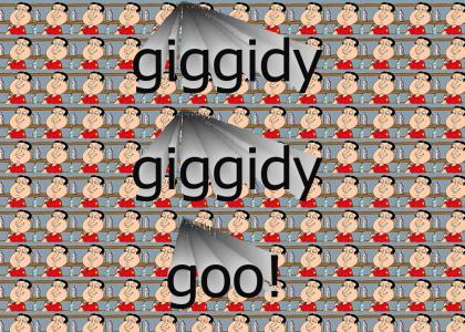 GIGGIDY GIGGIDY GOO!