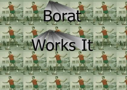 Borat Works It