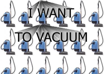 I Want to Vacuum