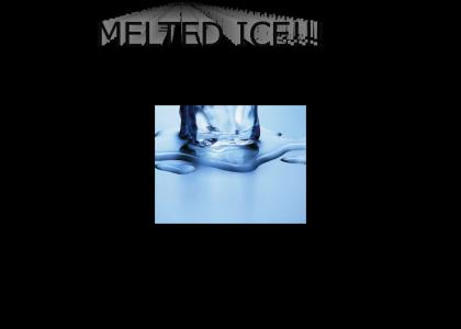 MELTED ICE!!!