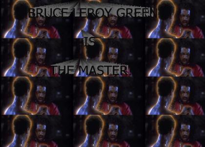 Bruce Leroy Green Is The Master!