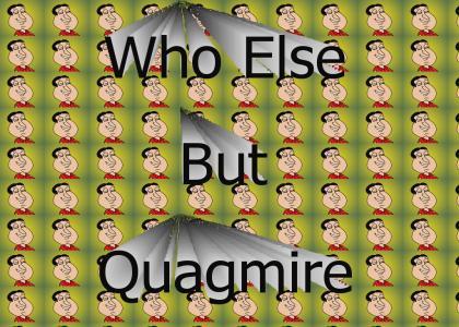 Who Else But Quagmire