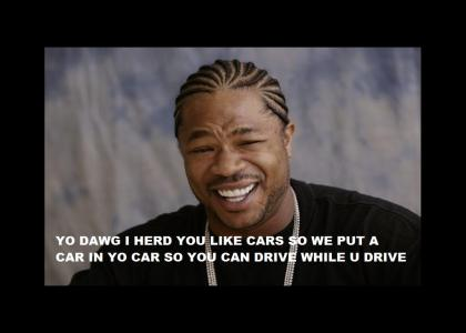Xzibit bout to hook you up!!