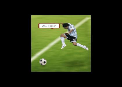 lol, soccer!