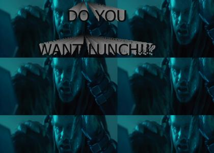 DO YOU WANT LUNCH!!?