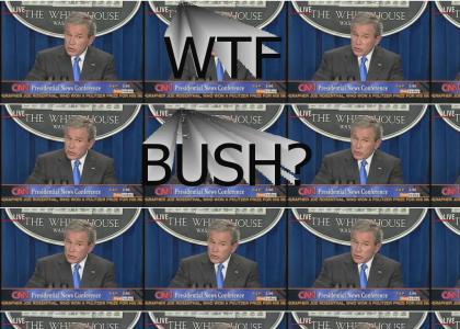 Bush WTF?