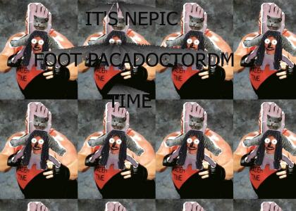 It's Time, It's Time, It's NEpic Foot PacaDoctorDM Time
